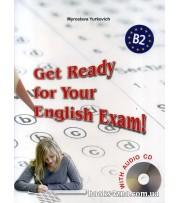 Get Ready for Your English Exam! (Level B2) Збірник тестів для старшокласників та абітурієнтів (+аудіододаток) авт: Юркович М. вид: ЛібраТерра