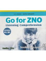 Go for ZNO (Listening Comprthension, Level B1-B2)  АУДІО ДИСКИ аудіювання до ЗНО авт: H.Q. Mitchell, Marileni Malkogianni вид: MM publications